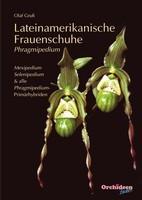 Gruß, Olaf, Lateinamerikanische Frauenschuhe – Phragmipedium, Mexipedium, Selenipedium & alle Ph